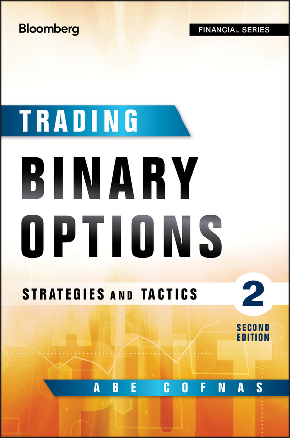 Abe Cofnas Trading Binary Options. Strategies and Tactics courtney smith option strategies profit making techniques for stock stock index and commodity options
