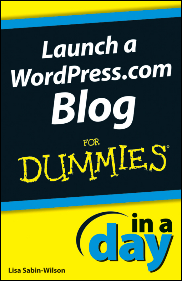 Lisa Sabin-Wilson Launch a WordPress.com Blog In A Day For Dummies t2 ic ccli 426y