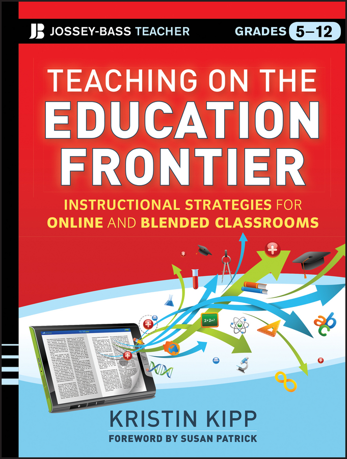 Kristin Kipp Teaching on the Education Frontier. Instructional Strategies for Online and Blended Classrooms Grades 5-12 david moore richard designing online learning with flash