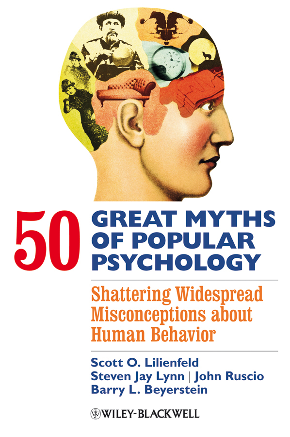John Ruscio 50 Great Myths of Popular Psychology. Shattering Widespread Misconceptions about Human Behavior stephen hupp great myths of child development