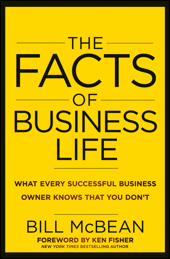 Bill McBean The Facts of Business Life. What Every Successful Business Owner Knows that You Don't tony grundy the ultimate book of business skills the 100 most important techniques for being successful in business