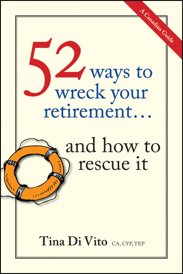 Tina Vito Di 52 Ways to Wreck Your Retirement. ...And How to Rescue It richard andrews don t buy your retirement home without me avoid the traps and get the best deal when buying a home in a retirement community isbn 9780730377719