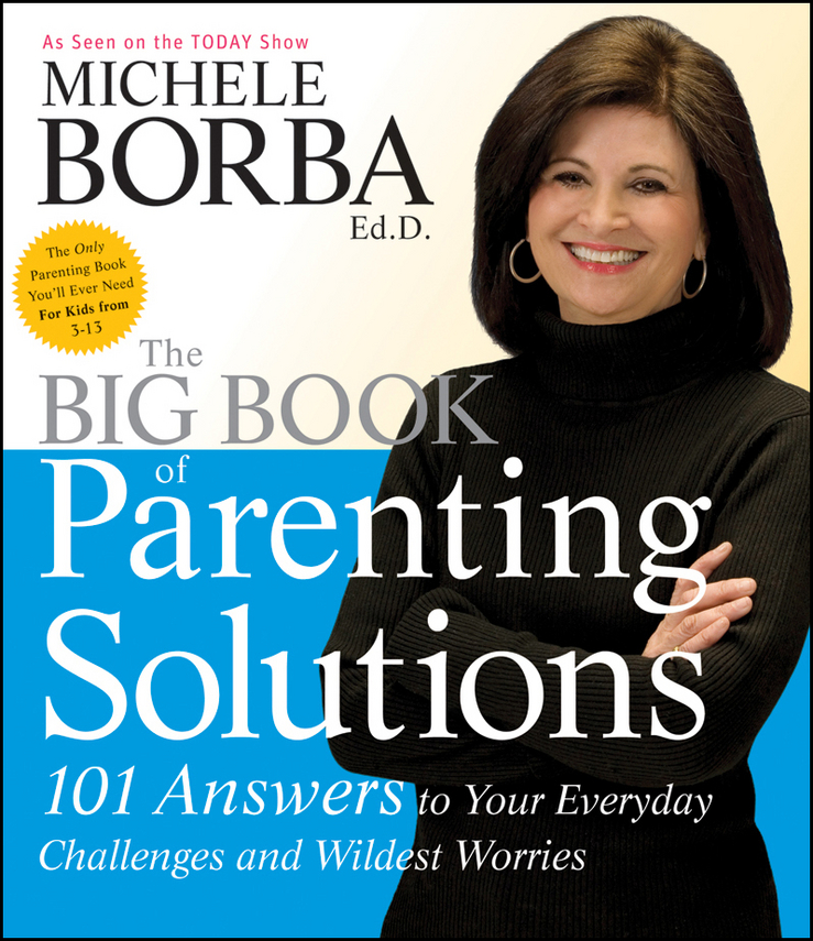 Michele Borba The Big Book of Parenting Solutions. 101 Answers to Your Everyday Challenges and Wildest Worries bruce tulgan the 27 challenges managers face step by step solutions to nearly all of your management problems