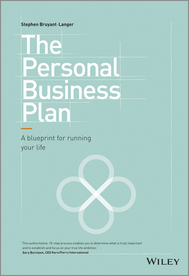 Stephen Bruyant-Langer The Personal Business Plan. A Blueprint for Running Your Life timothy clark business model you a one page method for reinventing your career