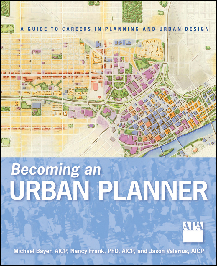 Michael Bayer Becoming an Urban Planner. A Guide to Careers in Planning and Urban Design jordan yin urban planning for dummies