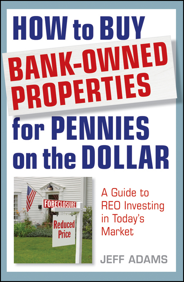 Jeff Adams How to Buy Bank-Owned Properties for Pennies on the Dollar. A Guide To REO Investing In Today's Market dwan bent twyford short sale pre foreclosure investing how to buy no equity properties directly from the bank at huge discounts