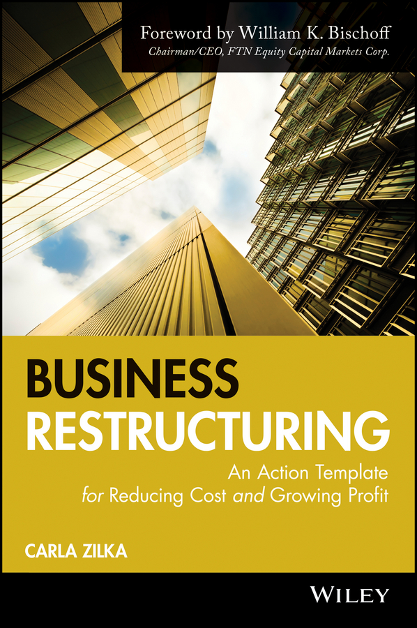Business Restructuring. An Action Template for Reducing Cost and Growing Profit ( Carla  Zilka  )