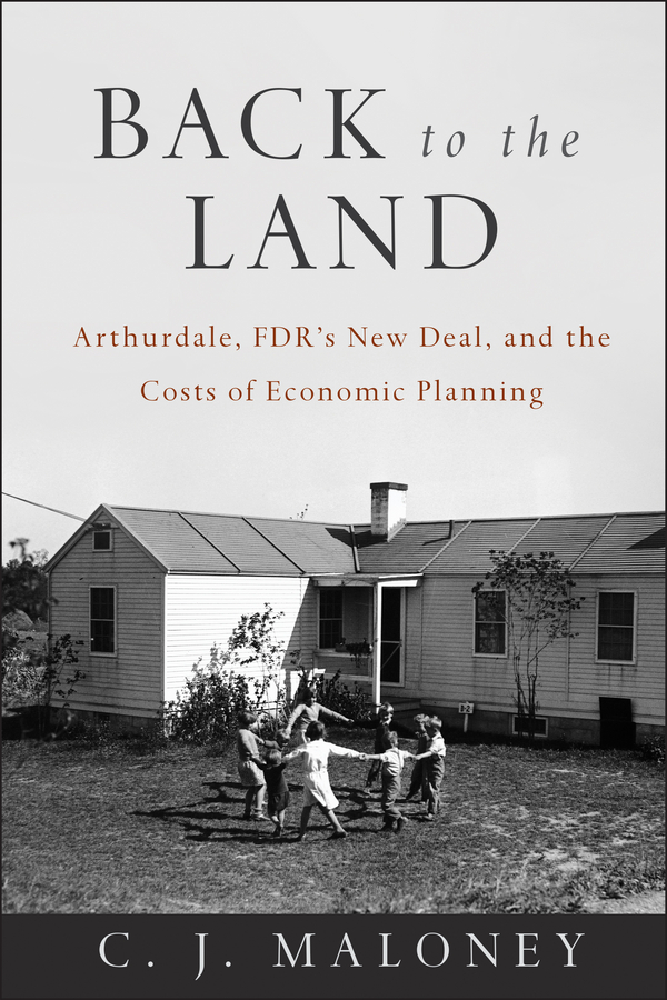 C. Maloney J Back to the Land. Arthurdale, FDR's New Deal, and the Costs of Economic Planning land of savagery land of promise – the european image of the american