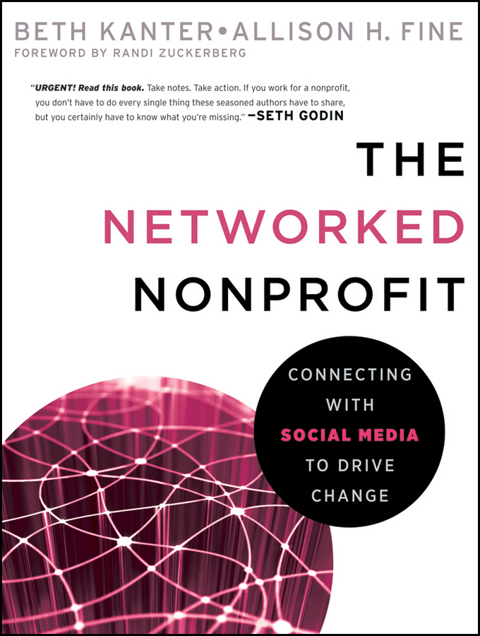Beth Kanter The Networked Nonprofit. Connecting with Social Media to Drive Change beth kanter 101 social media tactics for nonprofits a field guide