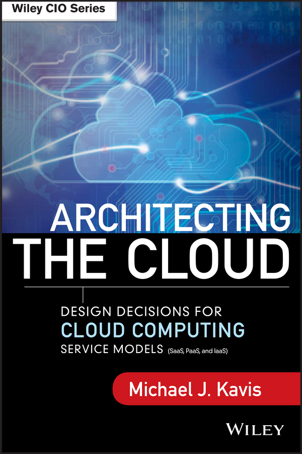 Michael Kavis J. Architecting the Cloud. Design Decisions for Cloud Computing Service Models (SaaS, PaaS, and IaaS) security implications of cloud computing