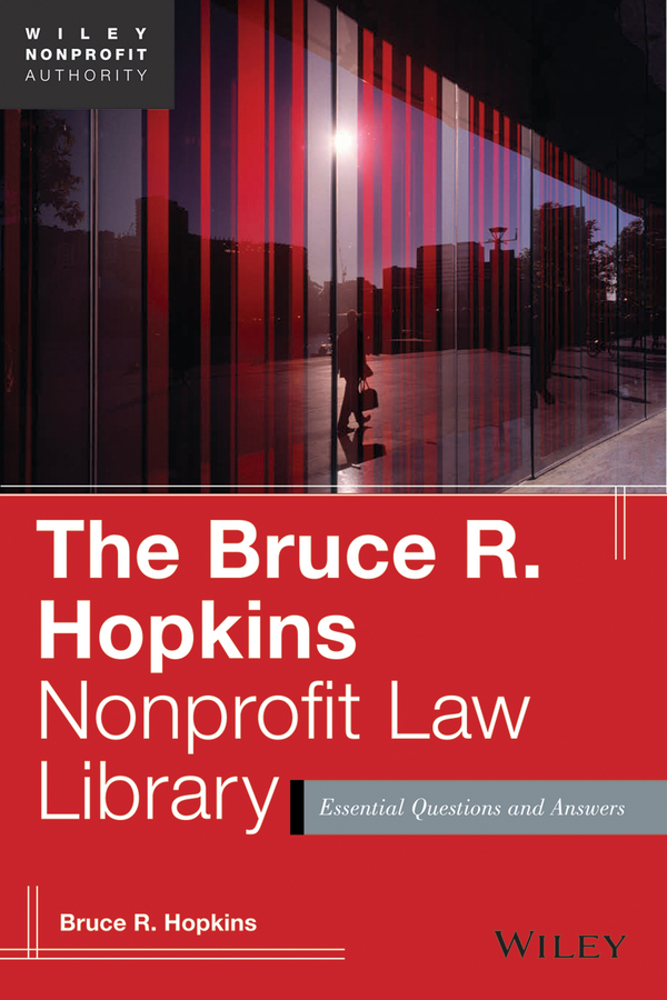 Bruce Hopkins R. The Bruce R. Hopkins Nonprofit Law Library. Essential Questions and Answers r quilter the answer