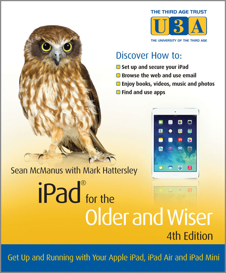 Mark Hattersley iPad for the Older and Wiser. Get Up and Running with Your Apple iPad, iPad Air and iPad Mini adrian arnold the internet for the older and wiser get up and running safely on the web
