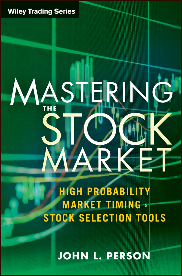 John Person L. Mastering the Stock Market. High Probability Market Timing and Stock Selection Tools stock market timing new approach