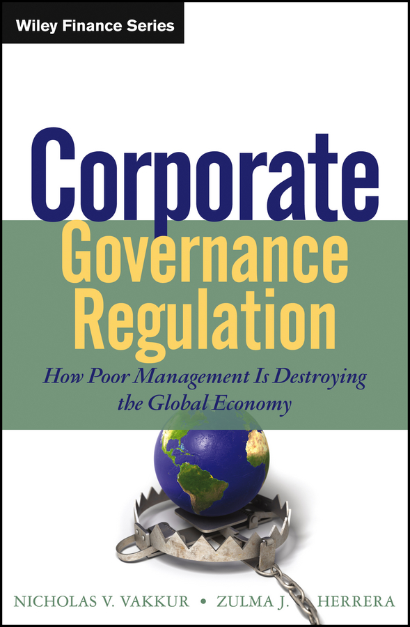Zulma Herrera J. Corporate Governance Regulation. How Poor Management Is Destroying the Global Economy john carver a carver policy governance guide the policy governance model and the role of the board member