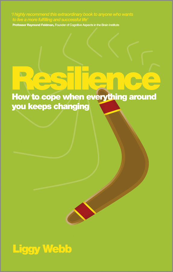 Liggy Webb Resilience. How to cope when everything around you keeps changing liggy webb how to be happy how developing your confidence resilience appreciation and communication can lead to a happier healthier you