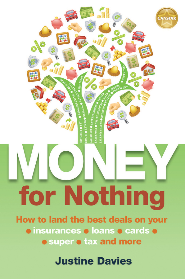 Justine Davies Money for Nothing. How to land the best deals on your insurances, loans, cards, super, tax and more do less get more how to work smart