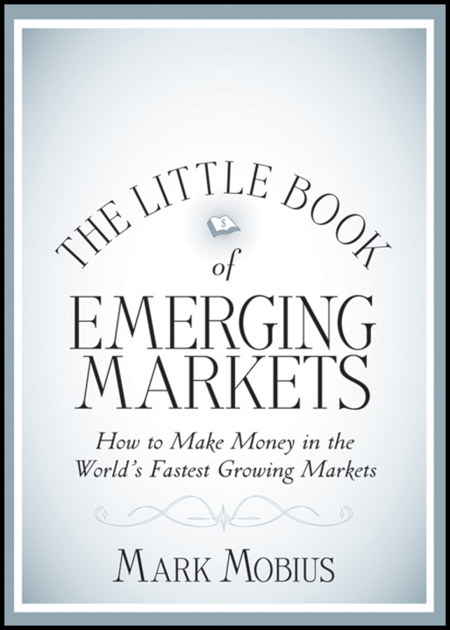 Mark Mobius The Little Book of Emerging Markets. How To Make Money in the World's Fastest Growing Markets mark mobius the little book of emerging markets how to make money in the world s fastest growing markets