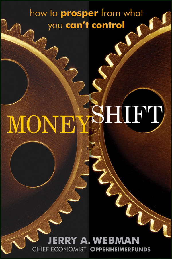 Jerry Webman MoneyShift. How to Prosper from What You Can't Control robert stein the bull inside the bear finding new investment opportunities in today s fast changing financial markets