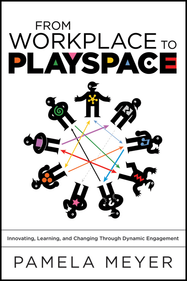 Pamela Meyer From Workplace to Playspace. Innovating, Learning and Changing Through Dynamic Engagement stuff the m group interactive guide to collecting decorating with and learning about wonderful and unusual things