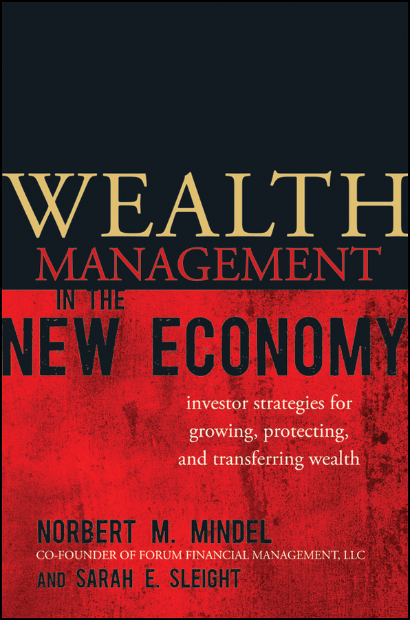 Norbert Mindel M. Wealth Management in the New Economy. Investor Strategies for Growing, Protecting and Transferring Wealth robert slater seizing power the grab for global oil wealth isbn 9780470878842