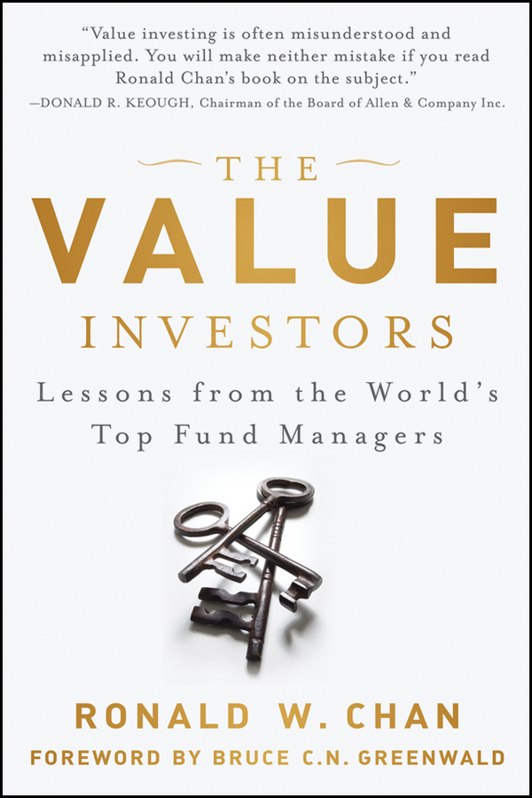 Ronald Chan The Value Investors. Lessons from the World's Top Fund Managers rahul saraogi investing in india a value investor s guide to the biggest untapped opportunity in the world