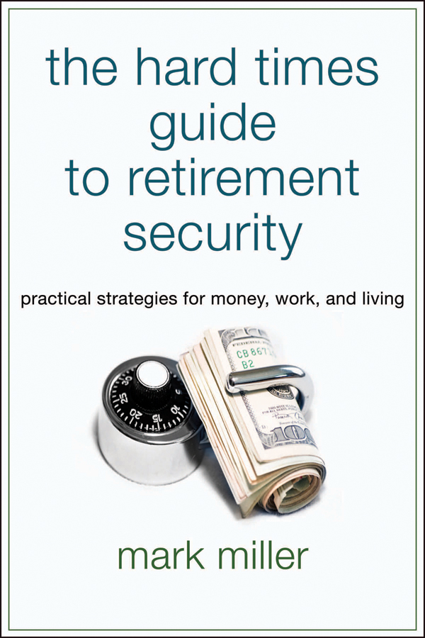 Mark Miller The Hard Times Guide to Retirement Security. Practical Strategies for Money, Work, and Living graham winter the man who cured the performance review a practical and engaging guide to perfecting the art of performance conversation page 2 page 1 page 1 page 5