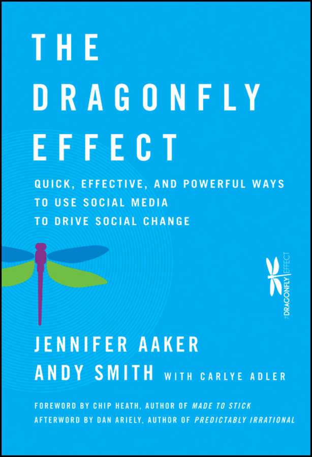 Andy Smith The Dragonfly Effect. Quick, Effective, and Powerful Ways To Use Social Media to Drive Social Change beth kanter the networked nonprofit connecting with social media to drive change