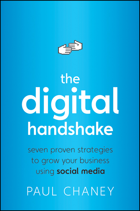 Paul Chaney The Digital Handshake. Seven Proven Strategies to Grow Your Business Using Social Media bob pritchard kick ass business and marketing secrets how to blitz your competition