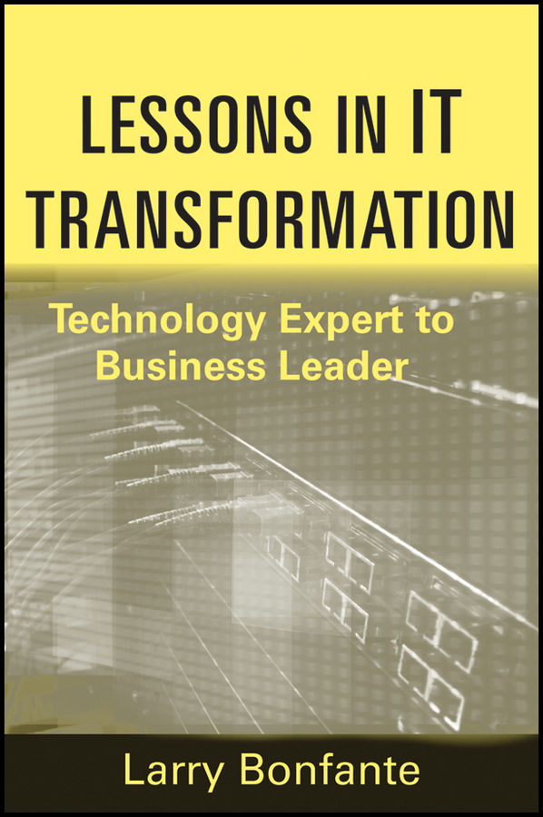 Larry Bonfante Lessons in IT Transformation. Technology Expert to Business Leader william cohen a drucker on leadership new lessons from the father of modern management