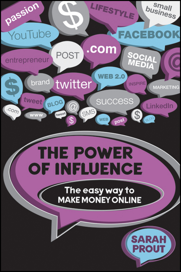 Sarah Prout The Power of Influence. The Easy Way to Make Money Online