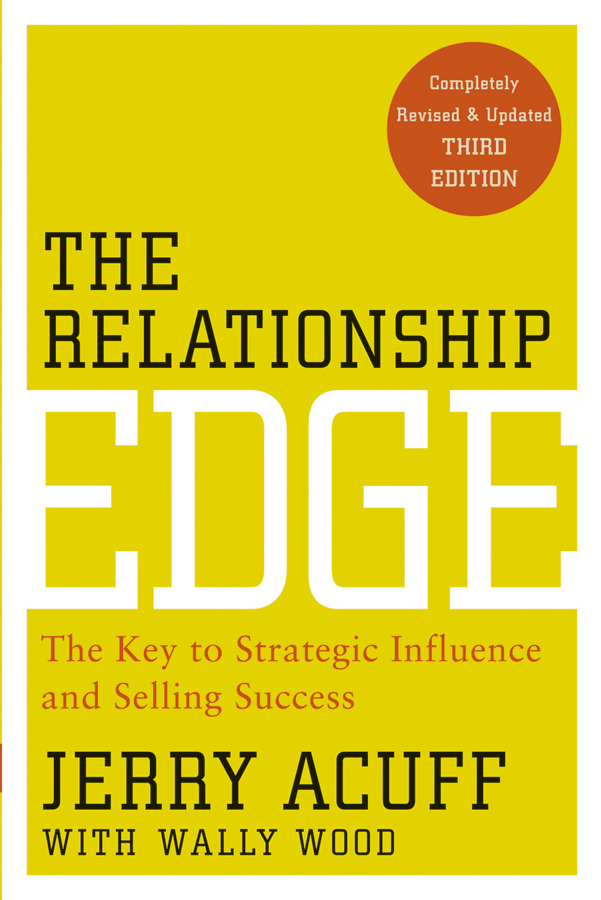 Jerry Acuff The Relationship Edge. The Key to Strategic Influence and Selling Success christoph lueneburger a culture of purpose how to choose the right people and make the right people choose you