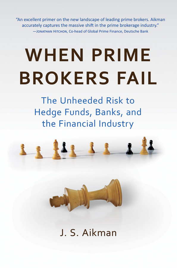 цены J. Aikman S. When Prime Brokers Fail. The Unheeded Risk to Hedge Funds, Banks, and the Financial Industry