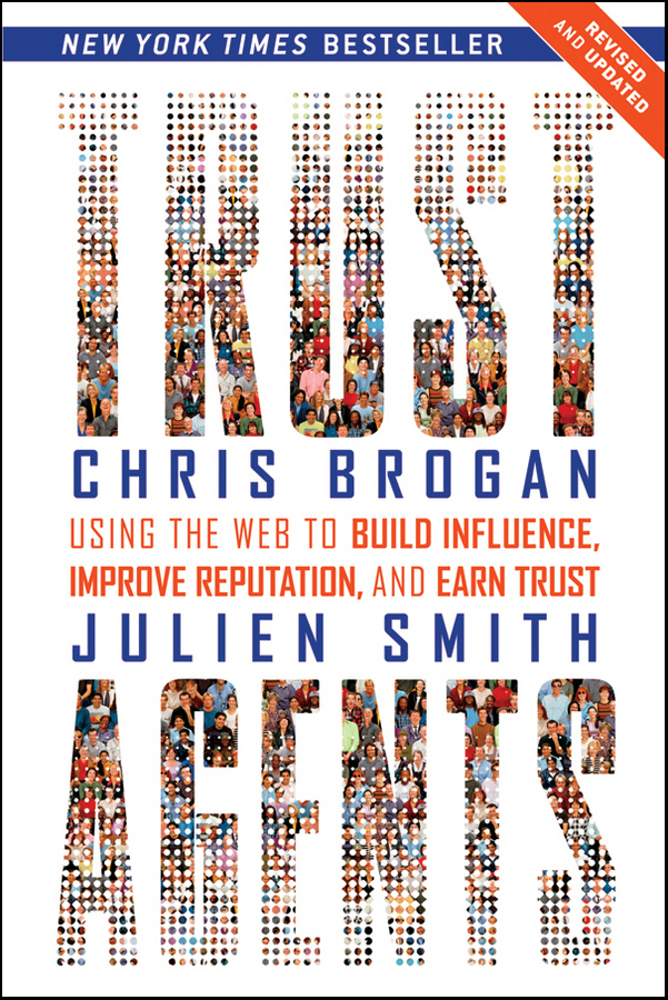 Chris Brogan Trust Agents. Using the Web to Build Influence, Improve Reputation, and Earn Trust robert hurley f the decision to trust how leaders create high trust organizations