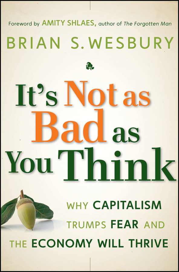 Фото - Amity Shlaes It's Not as Bad as You Think. Why Capitalism Trumps Fear and the Economy Will Thrive amity shlaes it s not as bad as you think why capitalism trumps fear and the economy will thrive