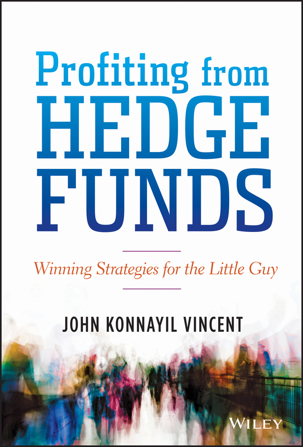 John Vincent Konnayil Profiting from Hedge Funds. Winning Strategies for the Little Guy ted seides so you want to start a hedge fund lessons for managers and allocators