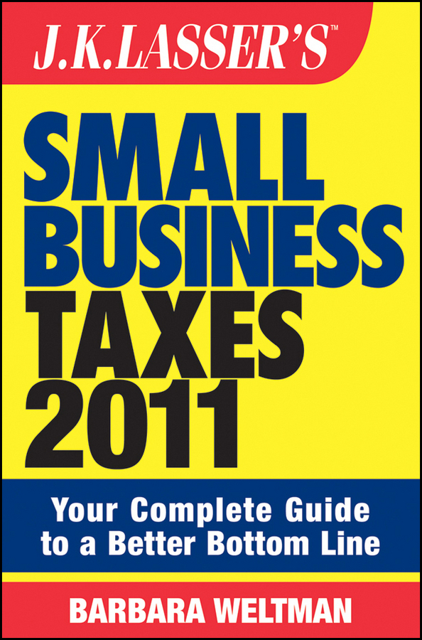 Barbara Weltman J.K. Lasser's Small Business Taxes 2011. Your Complete Guide to a Better Bottom Line p j simmons the green to gold business playbook how to implement sustainability practices for bottom line results in every business function