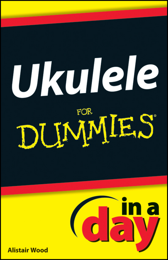 Alistair Wood Ukulele In A Day For Dummies want to play