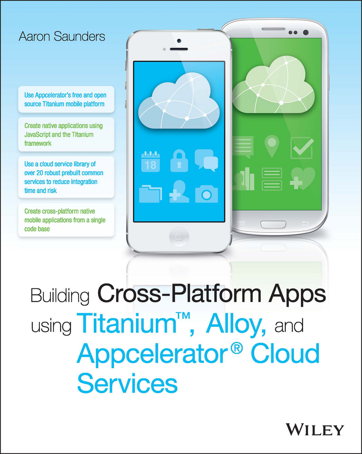 Aaron Saunders Building Cross-Platform Apps using Titanium, Alloy, and Appcelerator Cloud Services michael burchell no excuses how you can turn any workplace into a great one