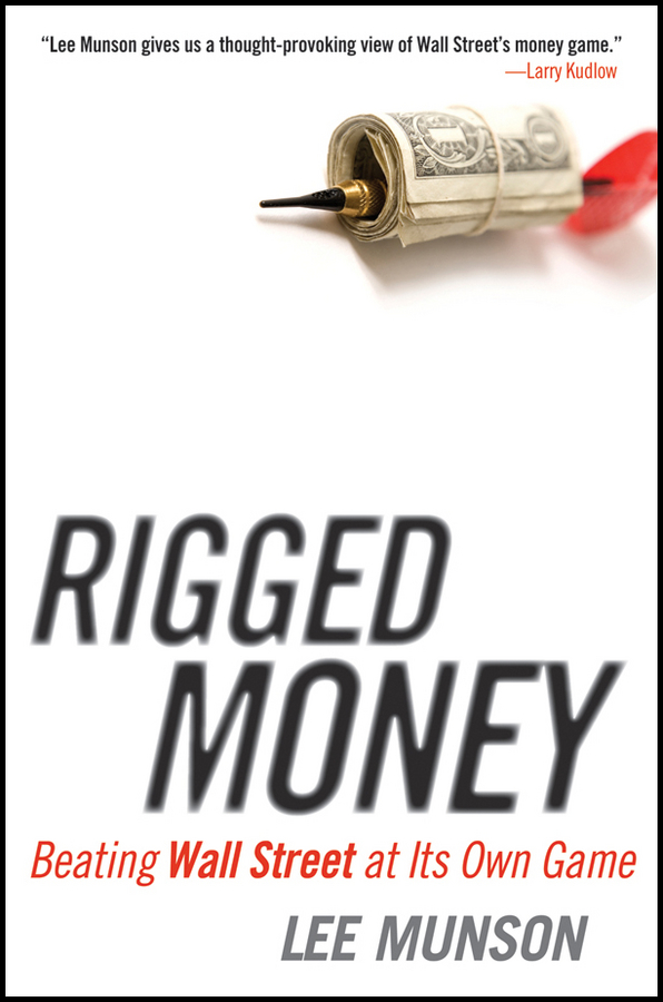 Lee Munson Rigged Money. Beating Wall Street at Its Own Game sheldon jacobs investing without wall street the five essentials of financial freedom