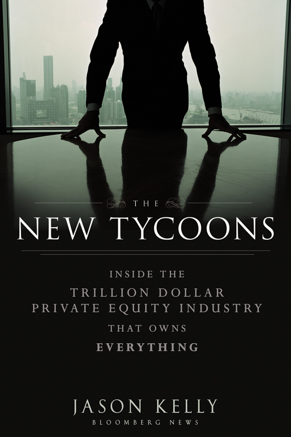 Jason Kelly The New Tycoons. Inside the Trillion Dollar Private Equity Industry That Owns Everything mike lawson the inside ring