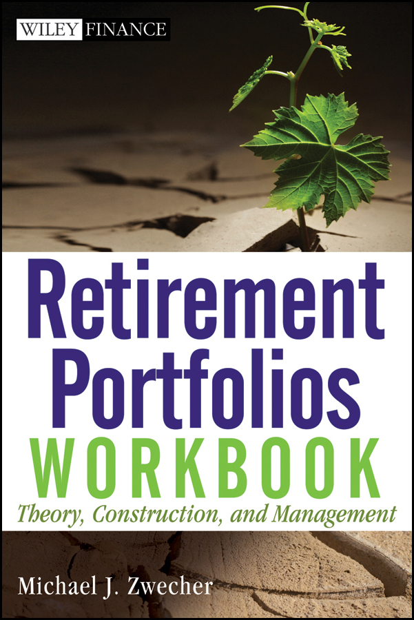 Michael Zwecher J. Retirement Portfolios Workbook. Theory, Construction, and Management michael zwecher j retirement portfolios theory construction and management