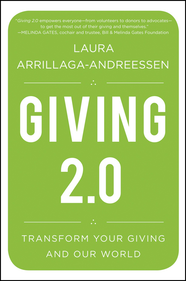 Laura Arrillaga-Andreessen Giving 2.0. Transform Your Giving and Our World margaret damen may women wealth and giving the virtuous legacy of the boom generation