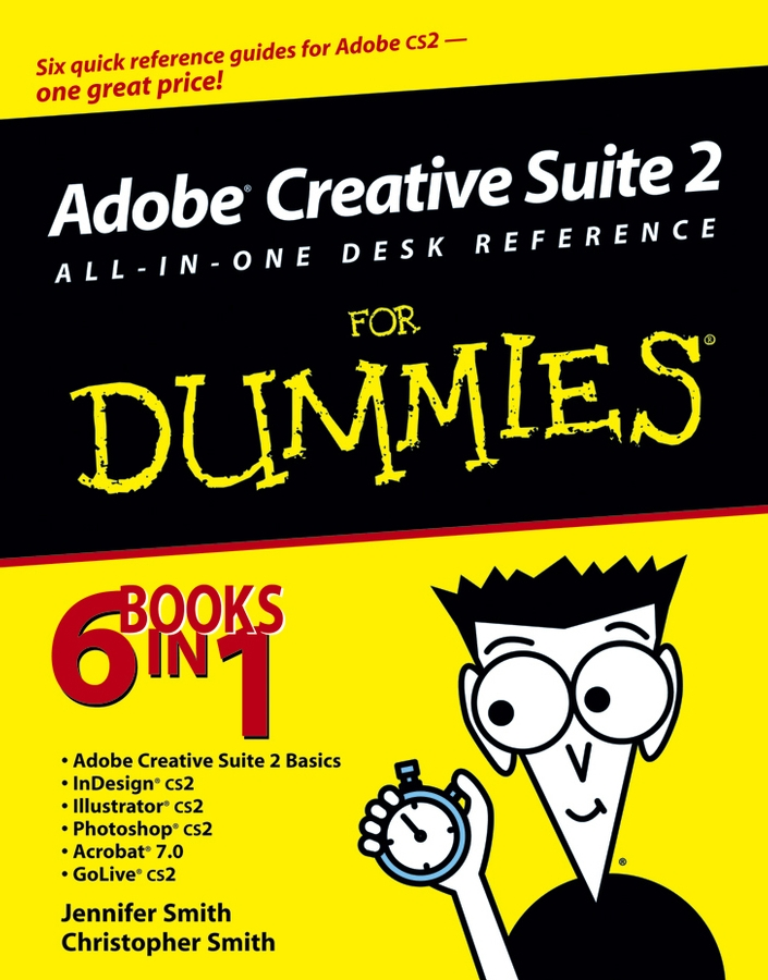 Christopher Smith Adobe Creative Suite 2 All-in-One Desk Reference For Dummies corey sandler laptops all in one desk reference for dummies
