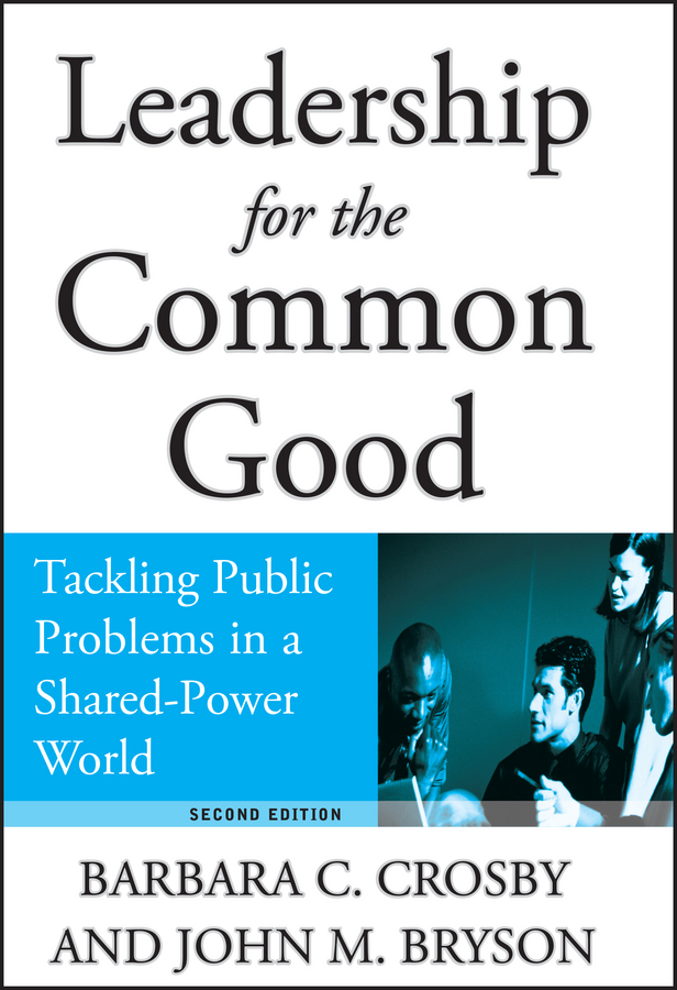 Barbara Crosby C. Leadership for the Common Good. Tackling Public Problems in a Shared-Power World claudio feser when execution isn t enough decoding inspirational leadership