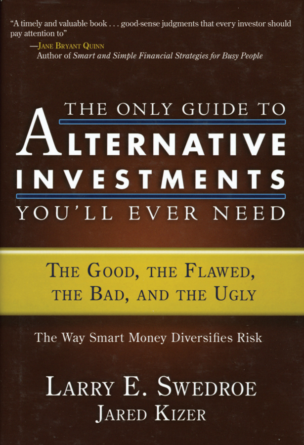 Jared Kizer The Only Guide to Alternative Investments You'll Ever Need. The Good, the Flawed, the Bad, and the Ugly hossein kazemi alternative investments caia level i isbn 9781119003380