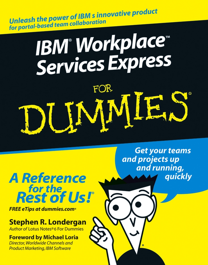 Stephen Londergan R. IBM Workplace Services Express For Dummies michael burchell no excuses how you can turn any workplace into a great one