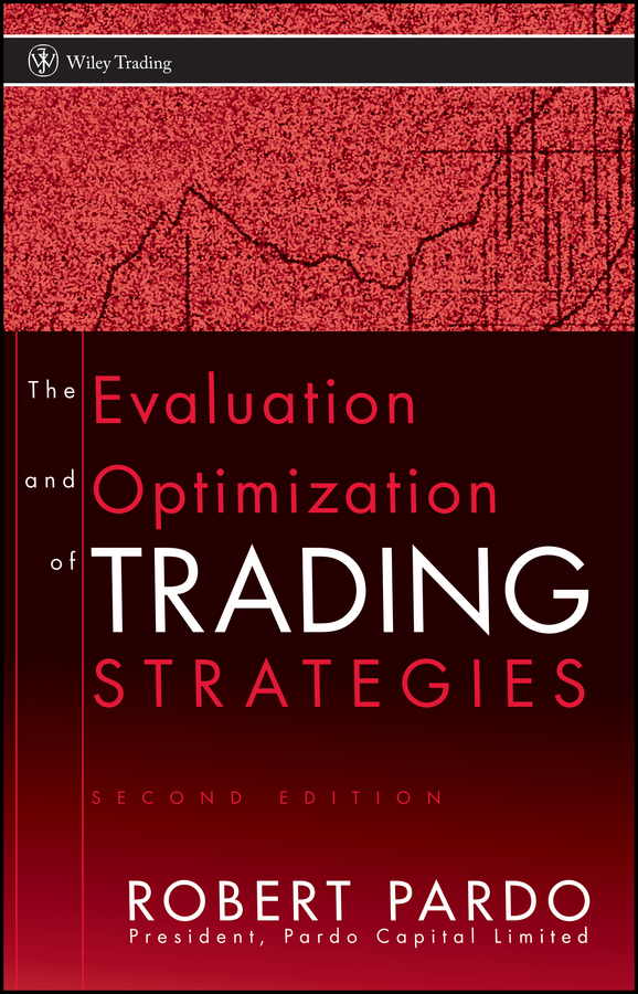 Robert Pardo The Evaluation and Optimization of Trading Strategies robert dalton b mind over markets power trading with market generated information updated edition