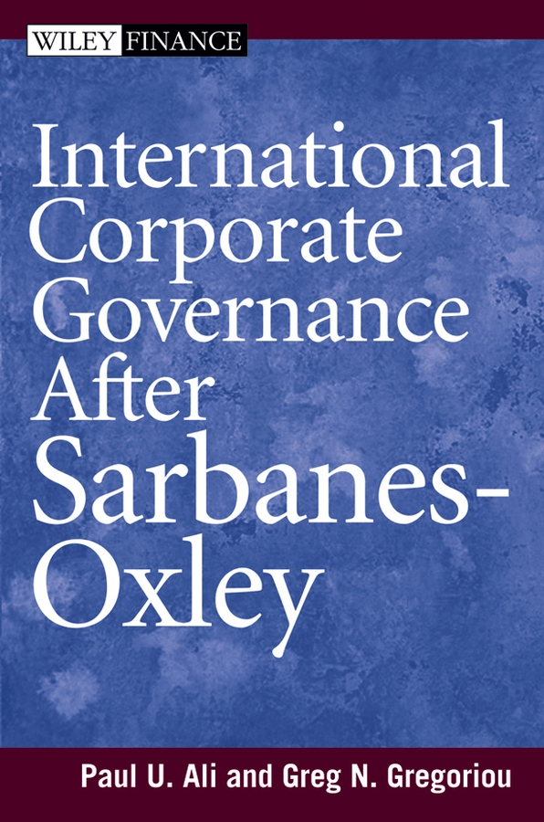 Paul Ali International Corporate Governance After Sarbanes-Oxley zulma herrera j corporate governance regulation how poor management is destroying the global economy