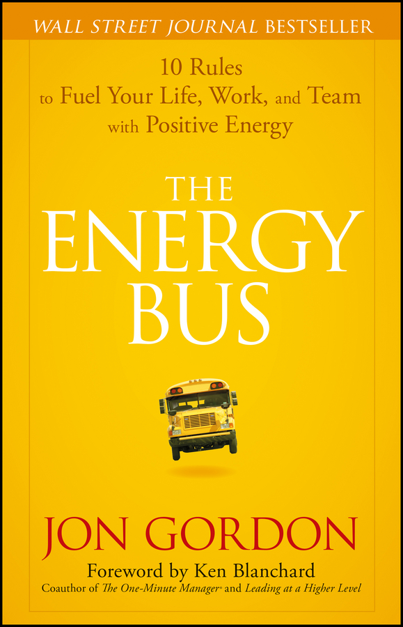 Ken Blanchard The Energy Bus. 10 Rules to Fuel Your Life, Work, and Team with Positive Energy sam glenn a kick in the attitude an energizing approach to recharge your team work and life