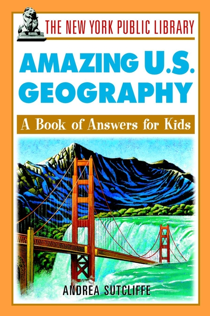 Andrea Sutcliffe The New York Public Library Amazing U.S. Geography. A Book of Answers for Kids pr2 wave the page 3 page 10